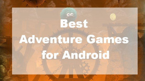 Best Adventure Games for Android
