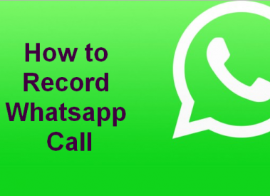 How to Record Whatsapp Call-Working Whatsapp Call Recorder Apps